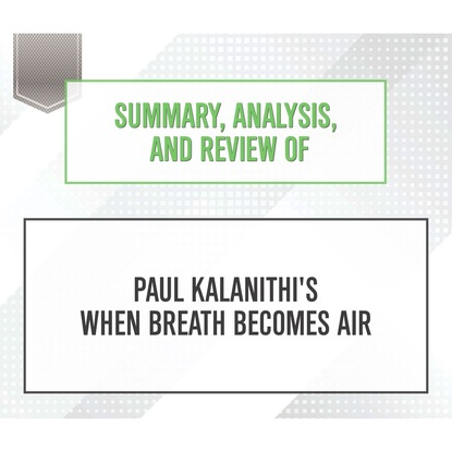 Фото - Start Publishing Notes Summary, Analysis, and Review of Paul Kalanithi's When Breath Becomes Air (Unabridged) jack roth a lung cancer