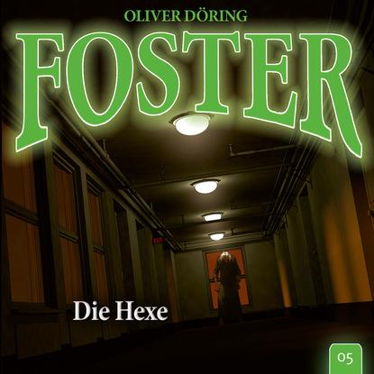 Oliver Döring Foster, Folge 5: Die Hexe (Oliver Döring Signature Edition) oliver döring end of time folge 5 fremde erinnerung oliver döring signature edition