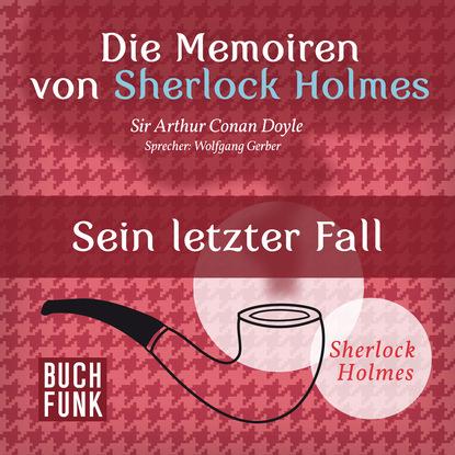 Фото - Артур Конан Дойл Sherlock Holmes: Die Memoiren von Sherlock Holmes - Sein letzter Fall (Ungekürzt) артур конан дойл sherlock holmes die memoiren von sherlock holmes der schreiber des börsenmaklers ungekürzt