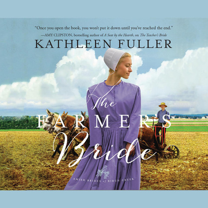 Kathleen Fuller The Farmer's Bride - Amish Brides of Birch Creek, Book 2 (Unabridged) susan meier the donovan brothers book 2 chasing the runaway bride unabridged
