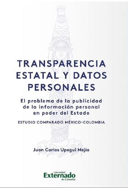 Juan Carlos Upegui Mejía Transparencia estatal y datos personales máximo badaró los encantos del poder