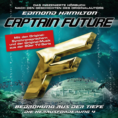 Edmond Hamilton Captain Future, Die Herausforderung, Folge 4: Bedrohung aus der Tiefe edmond hamilton captain future der sternenkaiser folge 2 die macht des sternenkaisers