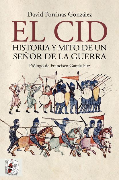 Фото - David Porrinas González El Cid. Historia y mito de un señor de la guerra desfontaines nicolas marc la vraye suitte du cid