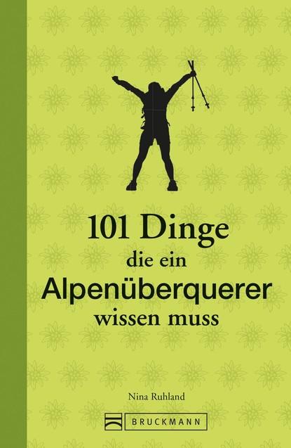 Nina Ruhland 101 Dinge, die ein Alpenüberquerer wissen muss wilfried eggers die oder ich