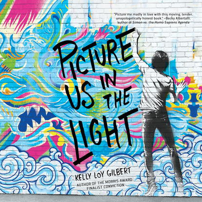 Kelly Loy Gilbert Picture Us In the Light (Unabridged) gilbert m balderrama danny bundy and the search for the butterfly