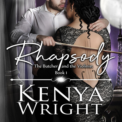 Kenya Wright Rhapsody - The Butcher and the Violinist, Book 1 (Unabridged) kenya wright dirty kisses dirty kisses 1 unabridged