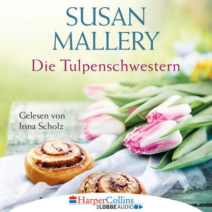 Susan Mallery Die Tulpenschwestern (Ungekürzt) susan mallery wo sich die sterne spiegeln ungekürzt