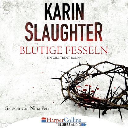 Фото - Karin Slaughter Blutige Fesseln - Ein Will Trent-Roman kay wills wyma selbst ist das kind