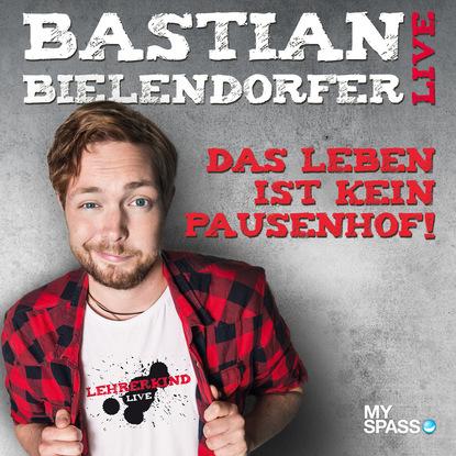 Bastian Bielendorfer Das Leben ist kein Pausenhof - Live roswitha gruber das leben ist kein oktoberfest eine wirtin erzählt