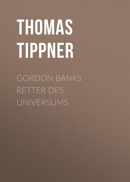 Thomas Tippner Gordon Banks - Retter des Universums недорого