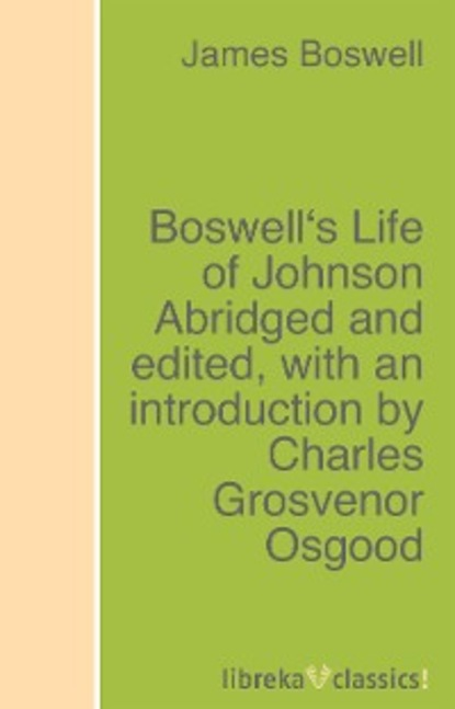 James Boswell Boswell's Life of Johnson Abridged and edited, with an introduction by Charles Grosvenor Osgood james boswell the journal of a tour to the hebrides with samuel johnson ll d