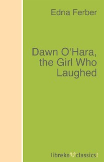 Edna Ferber Dawn O'Hara, the Girl Who Laughed dawn miller a new dawn