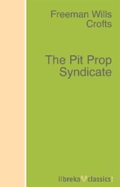 Freeman Wills Crofts The Pit Prop Syndicate недорого