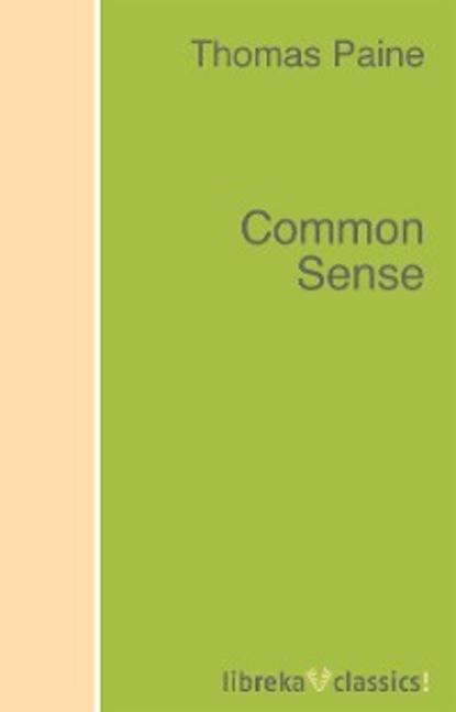 Thomas Paine Common Sense thomas paine the life and writings of thomas paine containing a biography
