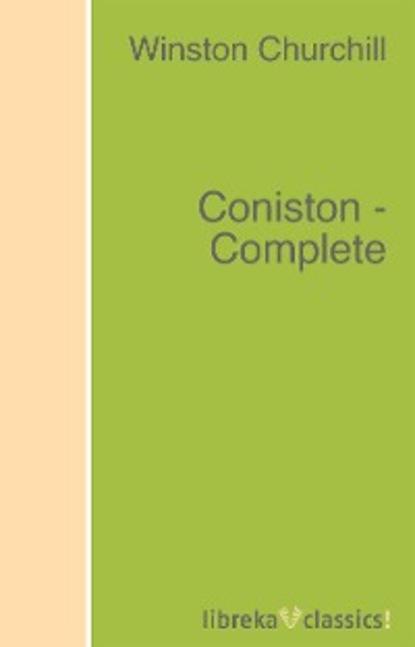 Winston Churchill Coniston - Complete winston churchill the birth of britain complete edition