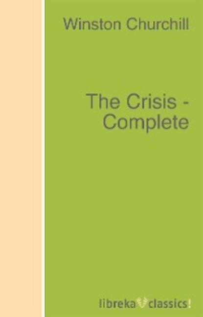 Winston Churchill The Crisis - Complete winston churchill the birth of britain complete edition