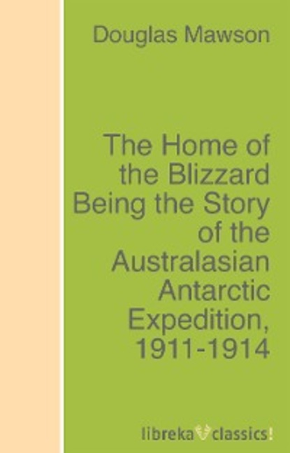 Douglas Mawson The Home of the Blizzard Being the Story of the Australasian Antarctic Expedition, 1911-1914 australasian ornithologists union the emu
