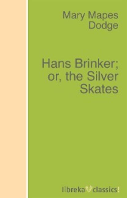 Фото - Mary Mapes Dodge Hans Brinker; or, the Silver Skates free shipping freeline skates silver