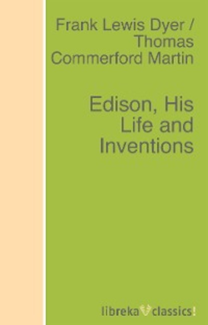 Frank Lewis Dyer Edison, His Life and Inventions dave rogers inventions and their inventors 1750 1920