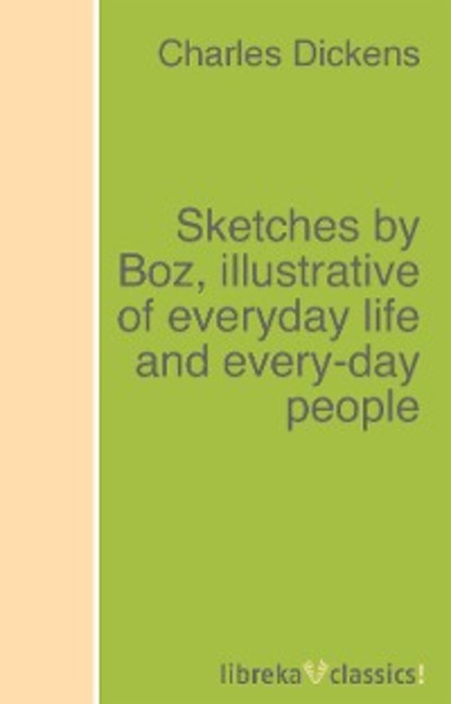 Sketches by Boz, illustrative of everyday life and every-day people