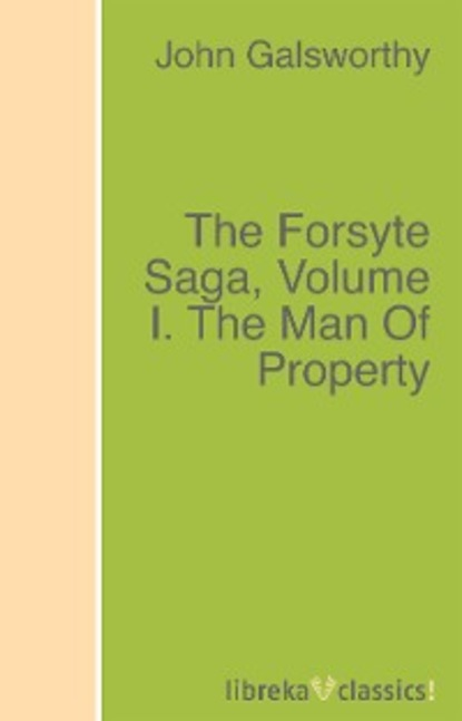 John Galsworthy The Forsyte Saga, Volume I. The Man Of Property the yale literary magazine volume 60 nbsp issue 9