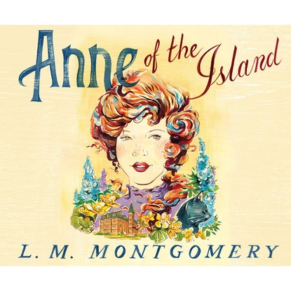 L. M. Montgomery Anne of the Island - Anne of Green Gables 3 (Unabridged) montgomery l anne of windy poplars