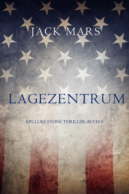 Lagezentrum: Ein Luke Stone Thriller – Buch 3