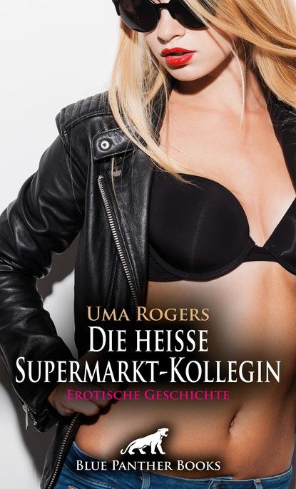 Uma Rogers Die heiße Supermarkt-Kollegin   Erotische Geschichte недорого