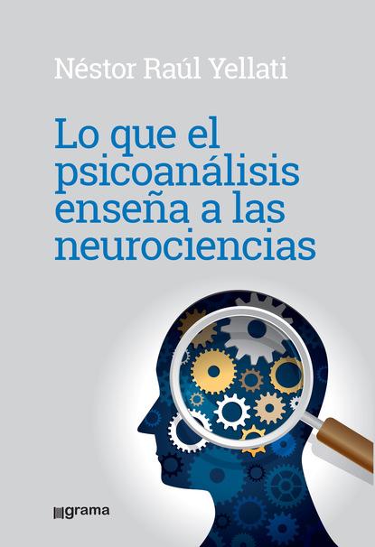 Néstor Raúl Yelatti Lo que el psicoanálisis enseña a las neurociencias florencia servera un científico en el lavadero