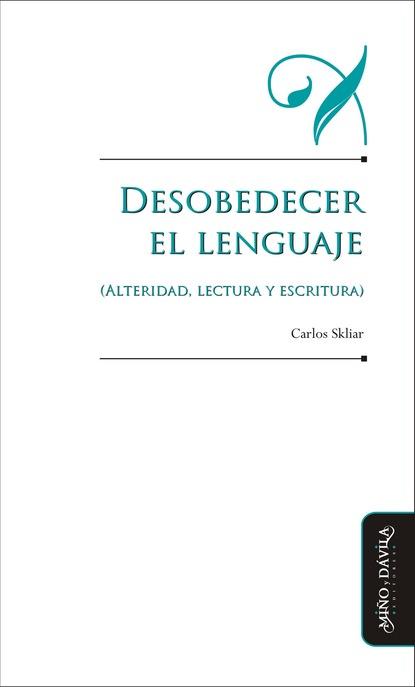 Carlos Skliar Desarrollo del lenguaje (alteridad, lectura y escritura) eduardo huaytán martínez la voz el viento y la escritura