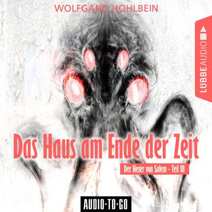 Wolfgang Hohlbein Das Haus am Ende der Zeit - Der Hexer von Salem 3 (Gekürzt) reginald grünenberg das ende der bundesrepublik