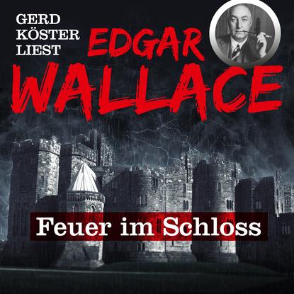 Feuer im Schloss - Gerd K?ster liest Edgar Wallace, Band 1