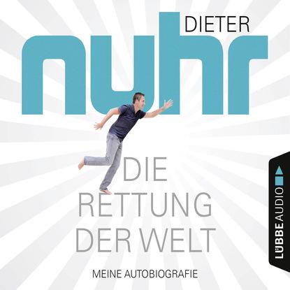 Dieter Nuhr Die Rettung der Welt - Meine Autobiografie (Gekürzt) klaus dieter john auf dem wasser laufen