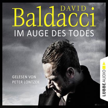 David Baldacci Im Auge des Todes - Will Robies dritter Fall - Will Robie 3 (Ungekürzt) david baldacci falsche wahrheit will robies vierter fall will robie 4 gekürzt