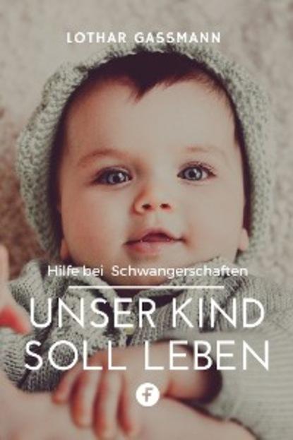 Lothar Gassmann Unser Kind soll leben karol sauerland mut zum privaten