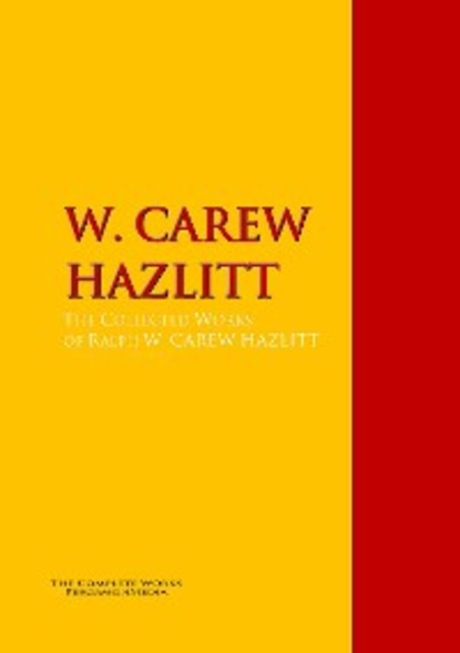W. Carew Hazlitt The Collected Works of W. CAREW HAZLITT michel de montaigne works of michael de montaigne comprising his essays journey into italy and letters with notes from all the commentators biographical and bibliographical notices etc