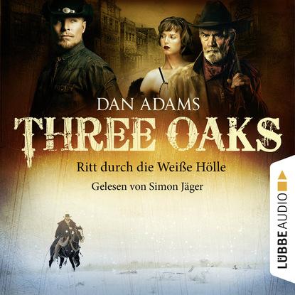 Dan Adams Three Oaks, Folge 1: Ritt durch die weiße Hölle l hellinck durch adams fall ist ganz verderbt w145