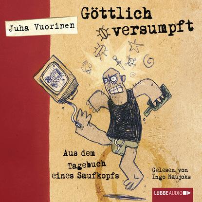 Juha Vuorinen Göttlich versumpft - Aus dem Tagebuch eines Saufkopfs claudio tagebuch eines süchtigen