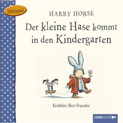 Harry Horse Der kleine Hase, Der kleine Hase kommt in den Kindergarten munck hedwig der kleine konig psst dornroschen schlaft