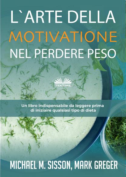 Michael M. Sisson L'Arte Della Motivazione Nel Perdere Peso michael m sisson l arte della motivazione nel perdere peso