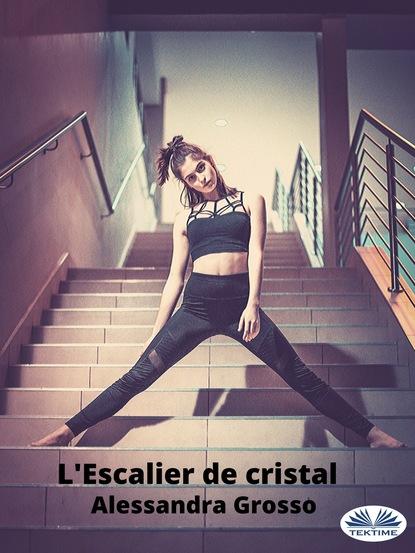 Alessandra Grosso L'Escalier De Cristal alessandra de lyte surrender to slavery