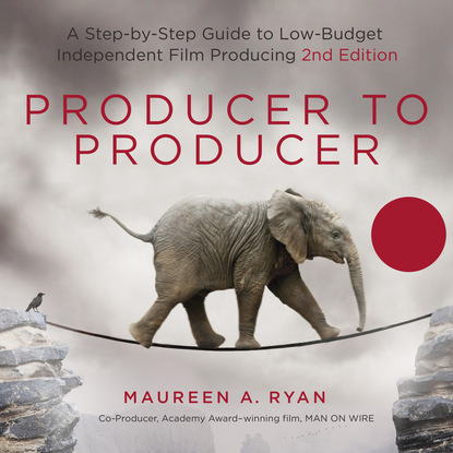 Maureen A. Ryan Producer to Producer - A Step-by-Step Guide to Low-Budget Independent Film Producing (Unabridged) maureen ryan producer to producer