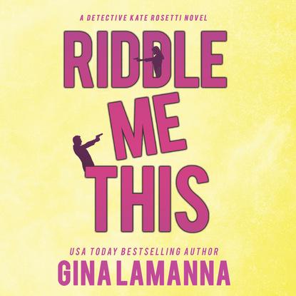 Gina LaManna Riddle Me This - Detective Kate Rosetti Mystery, Book 2 (Unabridged) nina bocci meet me on love lane hopeless romantics book 2 unabridged