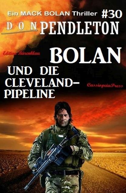 Don Pendleton Bolan und die Cleveland-Pipeline: Ein Mack Bolan Thriller #30
