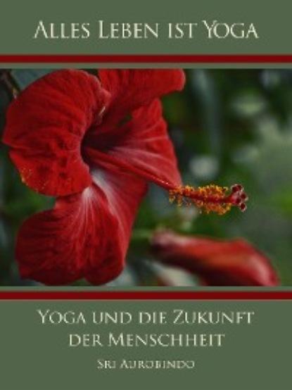 Die (d.i. Mira Alfassa) Mutter Yoga und die Zukunft der Menschheit недорого