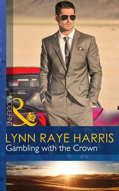 Lynn Raye Harris Gambling with the Crown