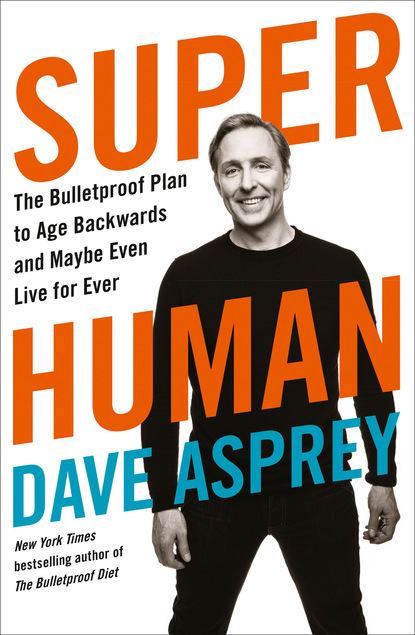 Dave Asprey Super Human dave asprey super human the bulletproof plan to age backward and maybe even live forever