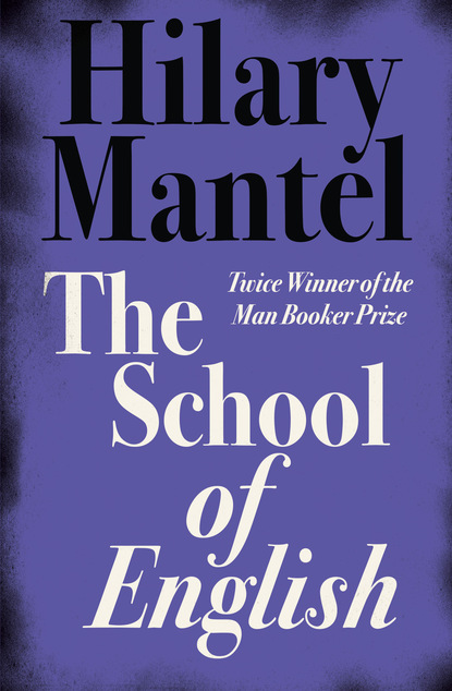 Фото - Hilary Mantel The School of English hilary mantel an experiment in love