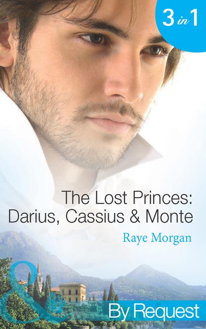 Фото - Raye Morgan The Lost Princes: Darius, Cassius and Monte michael mewshaw the lost prince