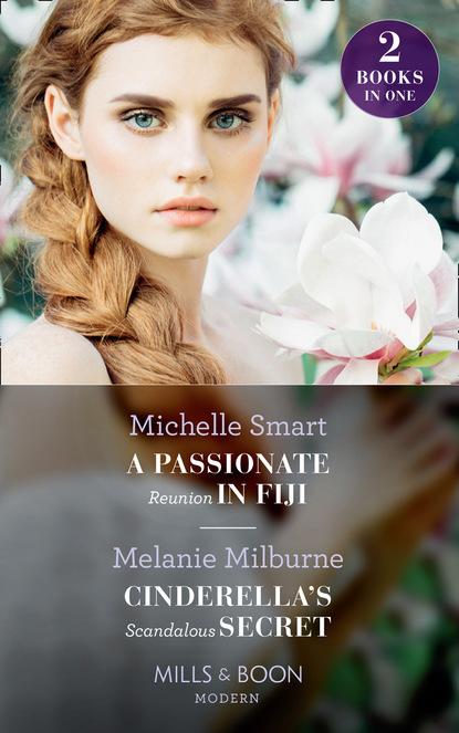 A Passionate Reunion In Fiji / Cinderella's Scandalous Secret